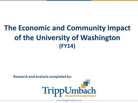 The Economic and Community Impact of the University of Washington (FY14) Research and analysis completed by: