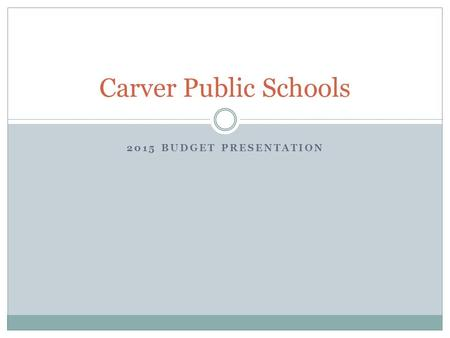 2015 BUDGET PRESENTATION Carver Public Schools. Level Service Budget Each year we prepare a LEVEL SERVICE budget to begin the budget process. This means.