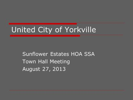 United City of Yorkville Sunflower Estates HOA SSA Town Hall Meeting August 27, 2013.