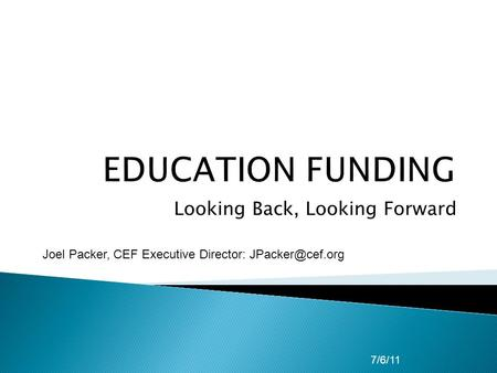 Looking Back, Looking Forward 7/6/11 Joel Packer, CEF Executive Director: