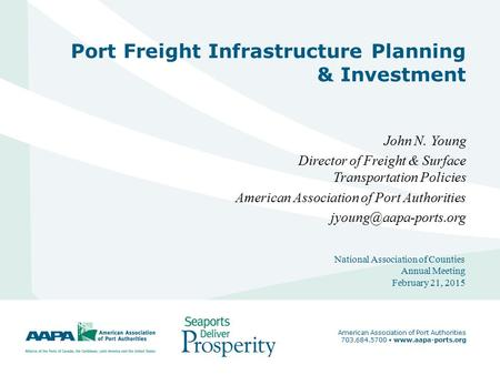1 Port Freight Infrastructure Planning & Investment John N. Young Director of Freight & Surface Transportation Policies American Association of Port Authorities.