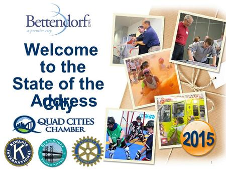1 Welcome State of the City to the Address. 2 The City of Bettendorf is the PREMIER CITY in which to live! The City of Bettendorf is the most livable.