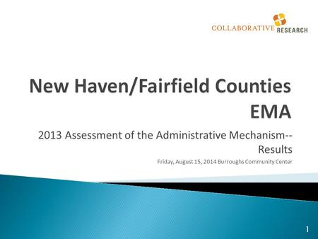 2013 Assessment of the Administrative Mechanism-- Results Friday, August 15, 2014 Burroughs Community Center 1.