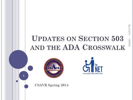 U PDATES ON S ECTION 503 AND THE ADA C ROSSWALK CSAVR Spring 2014 April 2014 CSAVR 1.
