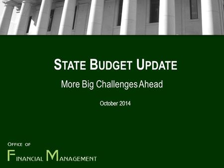 S TATE B UDGET U PDATE More Big Challenges Ahead October 2014.