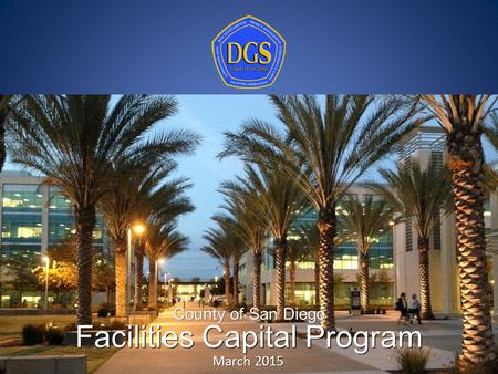1 Facilities Capital Program County of San Diego March 2015.