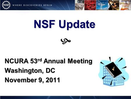 NSF Update NCURA 53 rd Annual Meeting Washington, DC November 9, 2011 