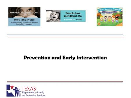 Prevention and Early Intervention. PEI's Function and Purpose Texas Family Code Sec. 265.002. PREVENTION AND EARLY INTERVENTION SERVICES DIVISION. Prevention.