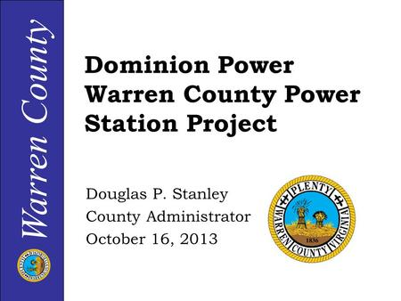 Warren County Dominion Power Warren County Power Station Project Douglas P. Stanley County Administrator October 16, 2013.