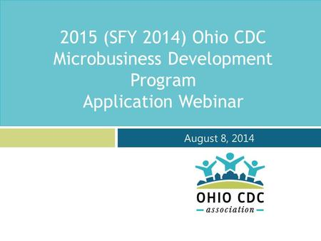 2015 (SFY 2014) Ohio CDC Microbusiness Development Program Application Webinar August 8, 2014.