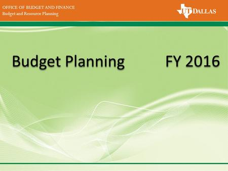 DIVISION OF FINANCE Office of the Vice President for Finance OFFICE OF BUDGET AND FINANCE Budget and Resource Planning FY 2016 Budget Planning.