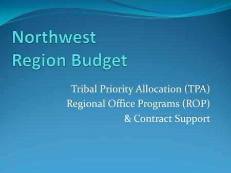 Tribal Priority Allocation (TPA) Regional Office Programs (ROP) & Contract Support.