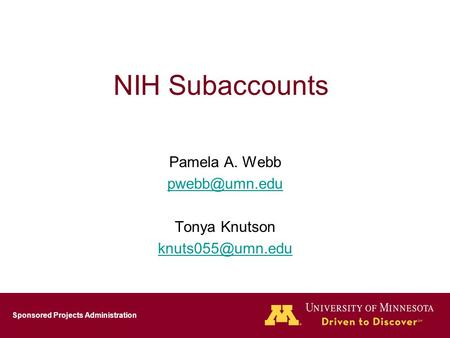 Sponsored Projects Administration NIH Subaccounts Pamela A. Webb Tonya Knutson