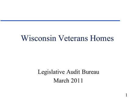 1 Wisconsin Veterans Homes Legislative Audit Bureau March 2011.