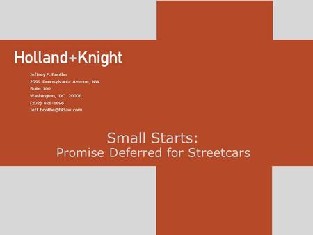 Small Starts: Promise Deferred for Streetcars Jeffrey F. Boothe 2099 Pennsylvania Avenue, NW Suite 100 Washington, DC 20006 (202) 828-1896