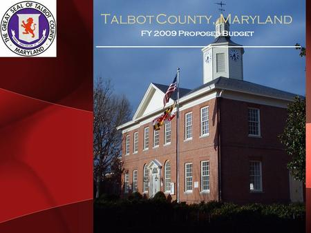 Talbot County, Maryland FY 2009 Proposed Budget. Talbot County, Maryland FY 2009 Proposed Budget County Operating Expenses $33,703,616 Board of Education.