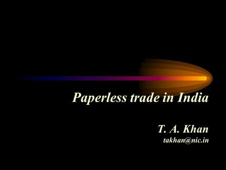 Paperless trade in India T. A. Khan