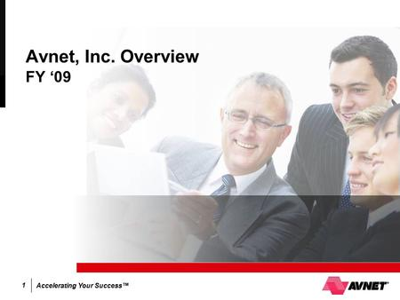 Accelerating Your Success™ 1 Avnet, Inc. Overview FY '09.