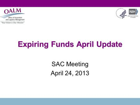 Expiring Funds April Update SAC Meeting April 24, 2013.