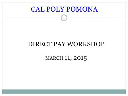 CAL POLY POMONA 1 DIRECT PAY WORKSHOP MARCH 11, 2015.