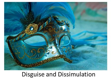 "Disguise and Dissimulation. OR ""How does Much Ado About Nothing fit into the course theme?"""