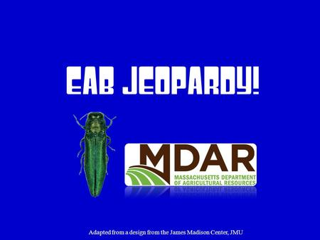 EAB Jeopardy! Adapted from a design from the James Madison Center, JMU.