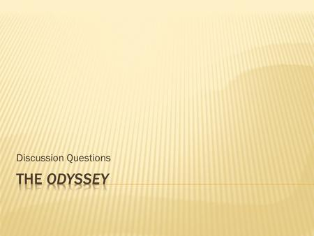 Discussion Questions The Odyssey.