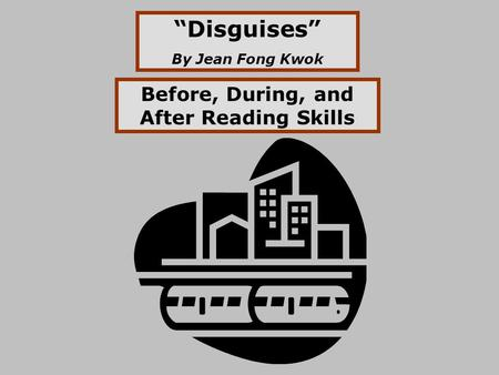 """Disguises"" By Jean Fong Kwok Before, During, and After Reading Skills."