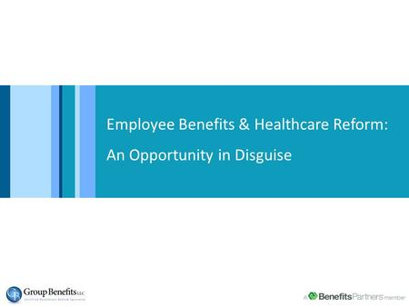 Employee Benefits & Healthcare Reform: An Opportunity in Disguise.