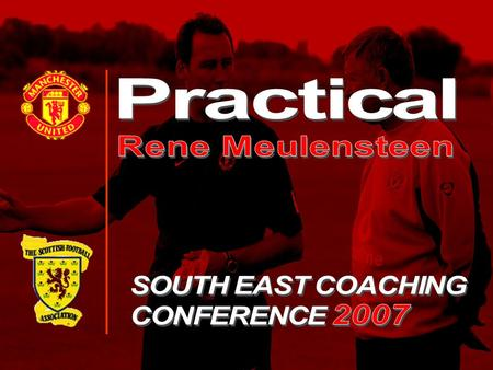 Practical Rene Meulensteen SOUTH EAST COACHING CONFERENCE 2007