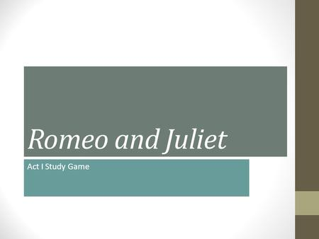 Romeo and Juliet Act I Study Game. disrupted In Shakespearean tragedies, order is.