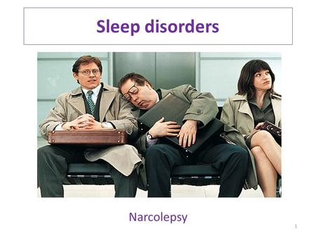 Sleep disorders Narcolepsy 1. Incidence & symptoms Narcolepsy usually begins in adolescence or early adulthood, and continues through the person's life.