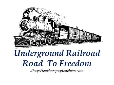 Underground Railroad Road To Freedom dbays/teacherspayteachers.com
