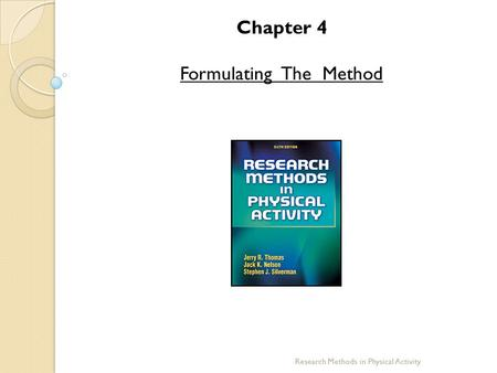 Chapter 4 Formulating The Method Research Methods in Physical Activity.