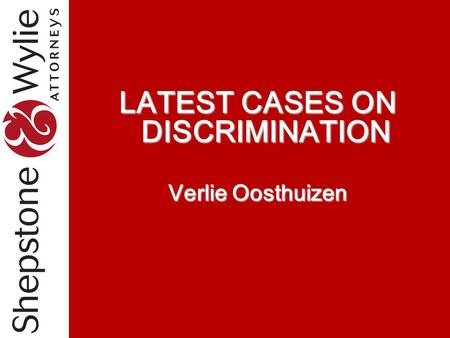 LATEST CASES ON DISCRIMINATION Verlie Oosthuizen.