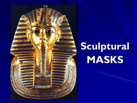 SculpturalMASKS. MASKS Throughout history Masks were used to: o PROTECT o ENTERTAIN o DISGUISE/HIDE.