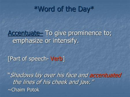"*Word of the Day* Accentuate– To give prominence to; emphasize or intensify. [Part of speech- Verb] ""Shadows lay over his face and accentuated the lines."