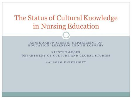 ANNIE AARUP JENSEN, DEPARTMENT OF EDUCATION, LEARNING AND PHILOSOPHY KIRSTEN JÆGER DEPARTMENT OF CULTURE AND GLOBAL STUDIES AALBORG UNIVERSITY The Status.