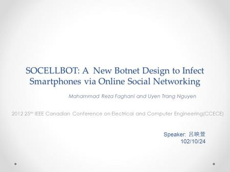 SOCELLBOT: A New Botnet Design to Infect Smartphones via Online Social Networking 2012 25 th IEEE Canadian Conference on Electrical and Computer Engineering(CCECE)