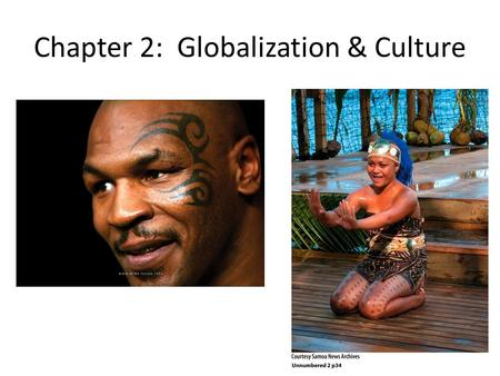 Chapter 2: Globalization & Culture. What is Globalization? Economic, social, political Horizontal and vertical expansion Is a cause and an effect of spatial.