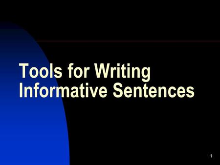 1 Tools for Writing Informative Sentences. 2 Topics of Discussion Use strong, active verbs  Use active instead of passive voice  Avoid verbs disguised.