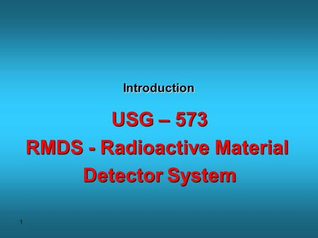 1 Introduction USG – 573 RMDS - Radioactive Material Detector System.