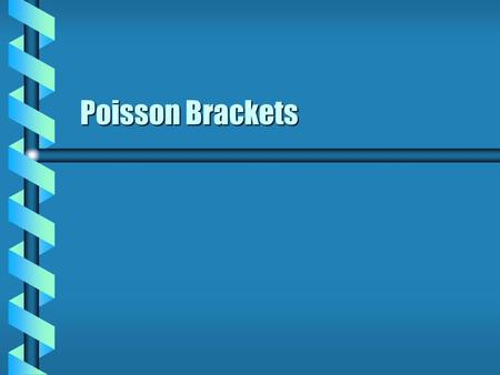Poisson Brackets. Matrix Form  The dynamic variables can be assigned to a single set. q 1, q 2, …, q n, p 1, p 2, …, p nq 1, q 2, …, q n, p 1, p 2, …,