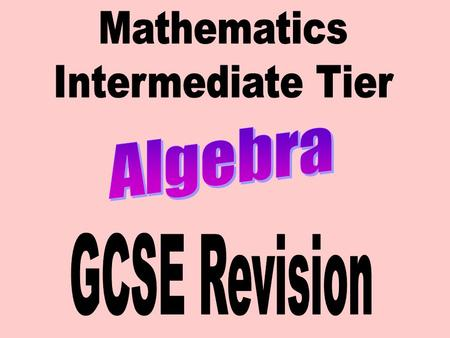 Mathematics Intermediate Tier Algebra GCSE Revision.