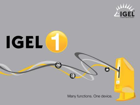 ® IGEL Technology Simply one. 1 Product Slides – IGEL one, April 2009.