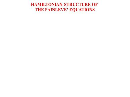 HAMILTONIAN STRUCTURE OF THE PAINLEVE' EQUATIONS.