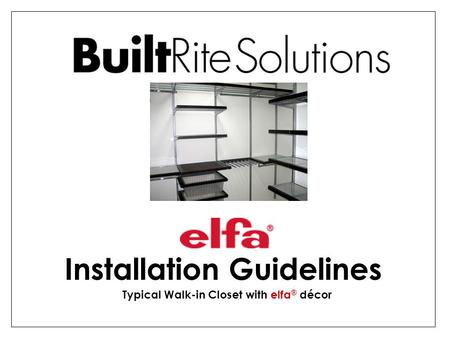 Installation Guidelines Typical Walk-in Closet with elfa ® décor.