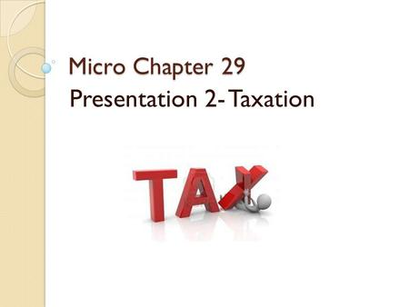 Micro Chapter 29 Presentation 2- Taxation. Question When you live on your own, what expenses would you have to pay?