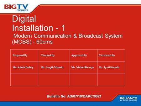 Digital Installation - 1 Modern Communication & Broadcast System (MCBS) - 60cms Prepared By Checked ByApproved ByCirculated By Mr. Ashok Dubey Mr. Sanjib.
