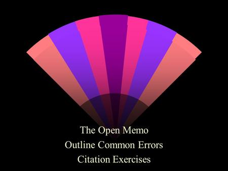 The Open Memo Outline Common Errors Citation Exercises.